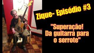 """Zique (guitarrista) - Episódio #3 """"Superação! Da guitarra para o serrote"""""""