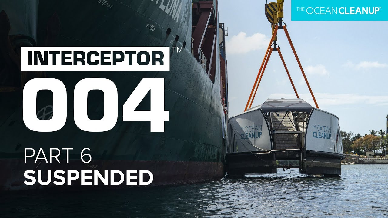 Part 6: Suspended | Interceptor 004 | The Ocean Cleanup