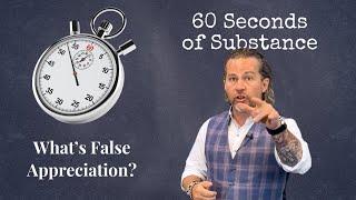 What's False Appreciation? - 60 Seconds of Substance (Vol Two)