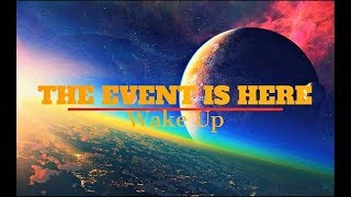 The Event is Here - Wake Up