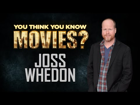 Joss Whedon - You Think You Know Movies?