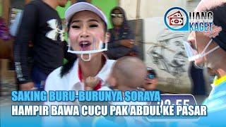 Saking Buru burunya Soraya Hampir Bawa Cucu Pak Abdul Ke Pasar   UANG KAGET