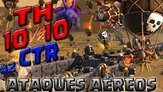 TH10 x TH10 CTR - Os Melhores Ataques Aéreos da Temporada! parte2. Clash of Clans