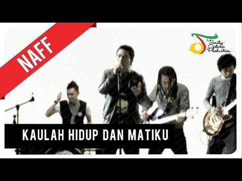 NaFF - Kaulah Hidup Dan Matiku | Official Video Clip