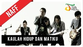 Video NaFF - Kaulah Hidup dan Matiku | Official Video Clip download MP3, 3GP, MP4, WEBM, AVI, FLV Oktober 2018