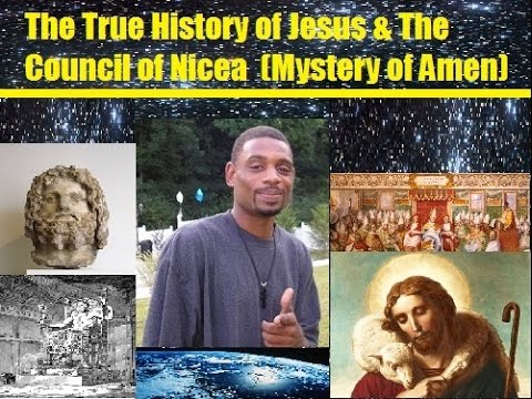 The True History of Jesus & The Council of Nicea  (Mystery of Amen) Part 1