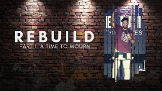 A Time to Mourn (REBUILD: Part 1) // Pastor Dexter Upshaw Jr.