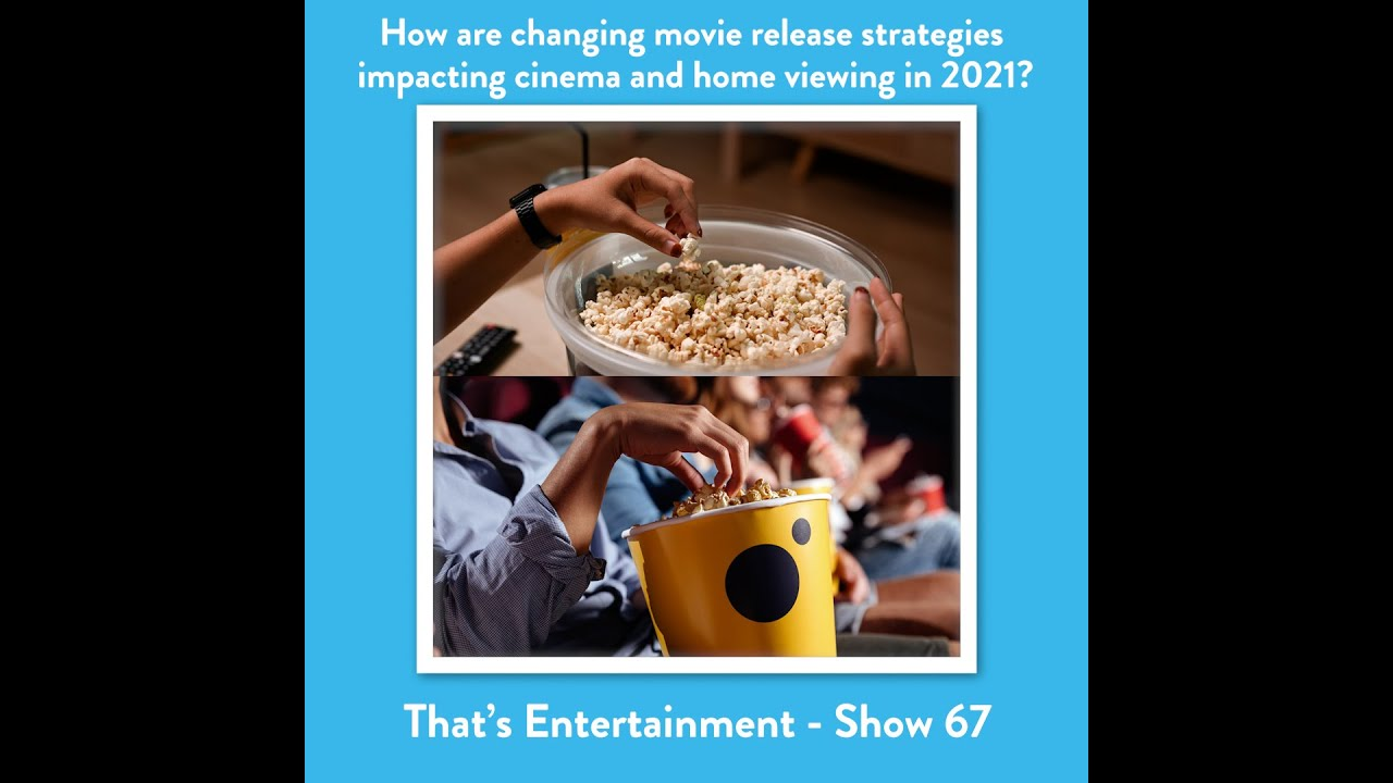 How Are Changing Movie Release Strategies Impacting Cinema And Home Viewing In 2021?