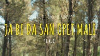 JA BI DA SAN OPET MALI - TONCI & MADRE BADESSA FEAT. BOBY (OFFICIAL VIDEO 2017) HD