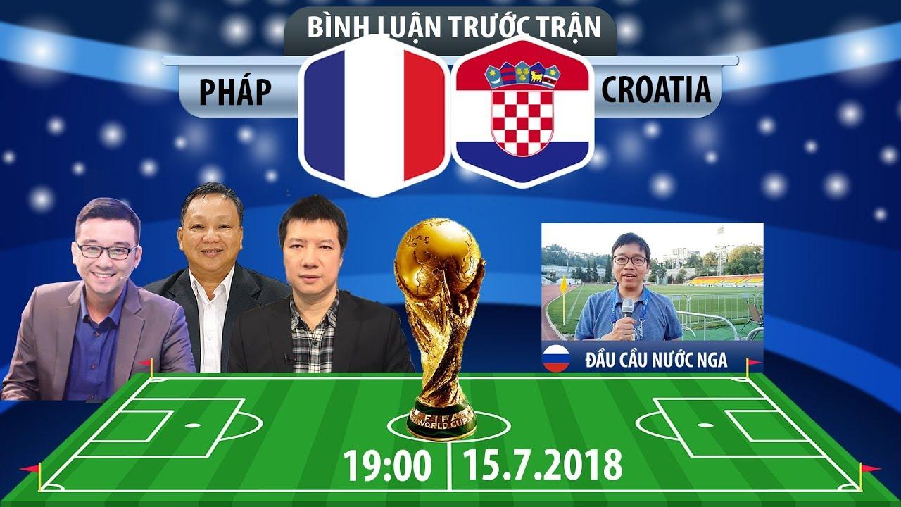 [TRUYỀN HÌNH TRỰC TIẾP] Bình luận chung kết World Cup 2018: Pháp – Croatia