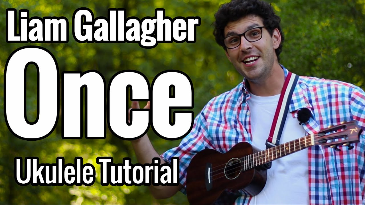 Liam Gallagher - Once (Ukulele Tutorial) Easy Chords