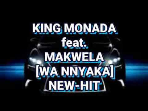 KING MONADA FEAT. MAKWELA_WA NNYAKA NEW HIT %% 2017/18