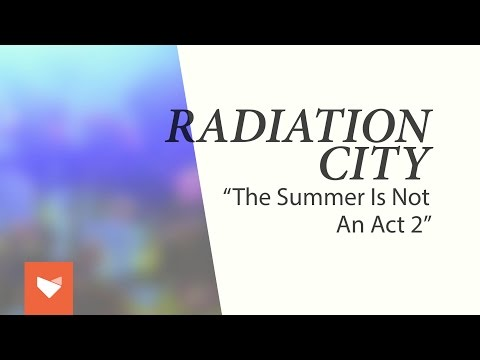 radiation city summer is not an act 2