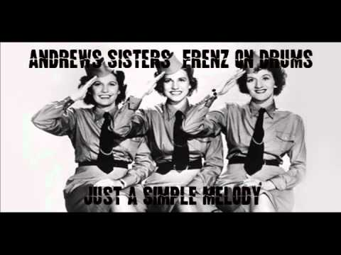 Andrews Sisters featuring Frenz on Drums: Just a Simple Melodyi