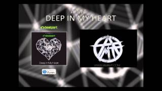 A.M.T - DEEP IN MY HEART (Radio Edit)