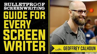 The Guide for Every Screenwriter with Geoffrey Calhoun  // Bulletproof Screenwriting Show