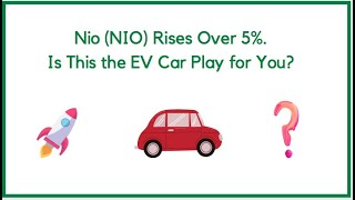 Nio (NIO) Rises Over 5%. Is This the EV Car Play for You?
