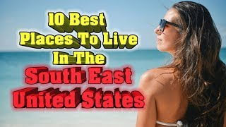Top 10 Best Places To Live In The South East United States.