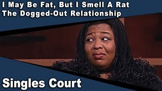 Singles Court - 105 - I May Be Fat, But I Smell A Rat/The Dogged-Out Relationship