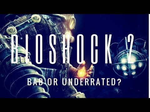 BIOSHOCK 2: BAD or UNDERRATED?