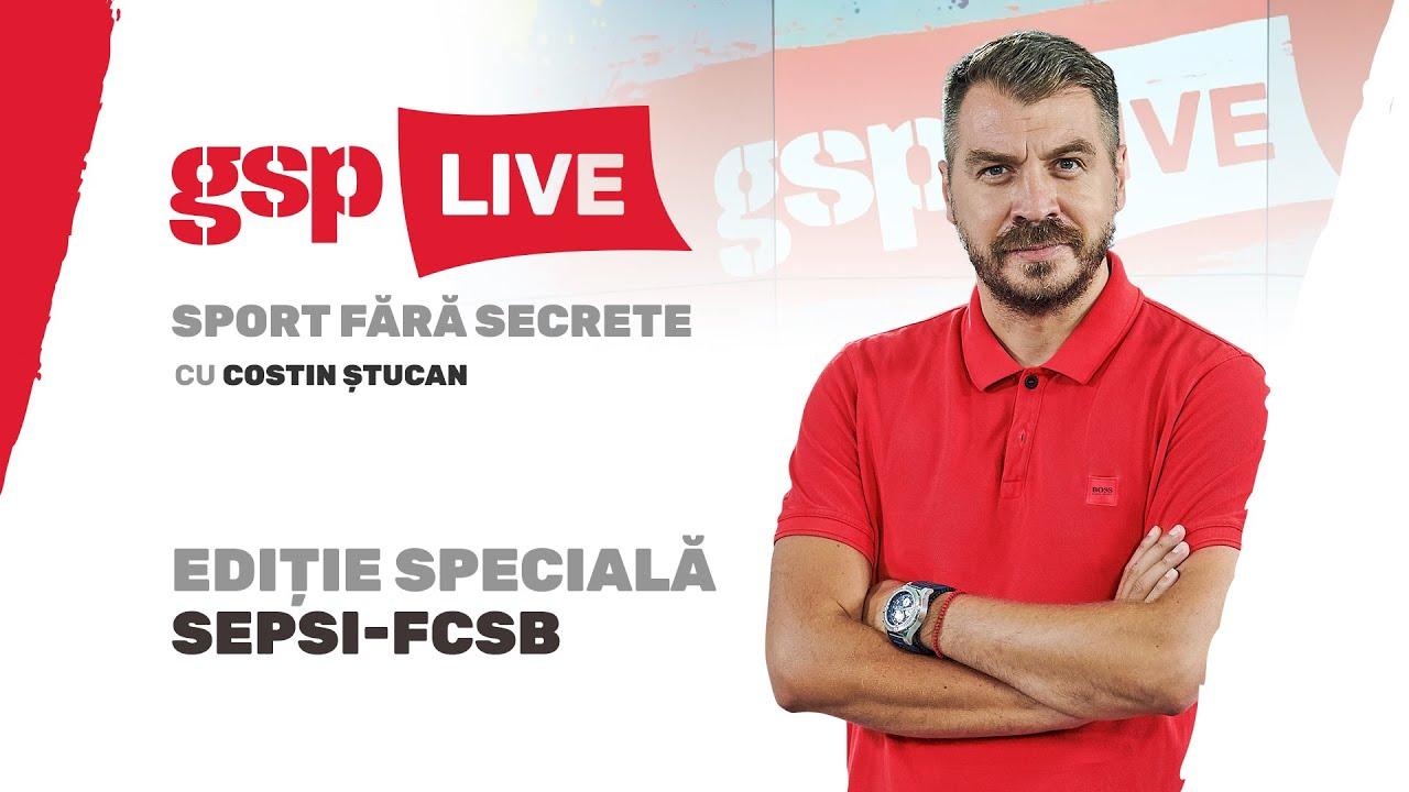GSP Live, ediție specială: Sepsi - FCSB. Costin Ștucan și Alberto Boțoghină analiează partida