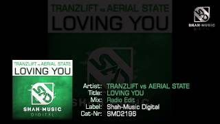 tranzLift vs Aerial State - Loving You (Radio Edit) [Shah-Music Digital]