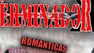 Musica de exterminador romanticas