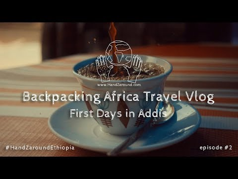 First Days in Addis - Episode #2 - Backpacking Africa Travel Vlog HandZaround