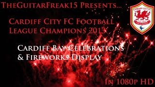 Cardiff City FC Football League Champions 2013 | Cardiff Bay Celebrations & Fireworks Display [HD]