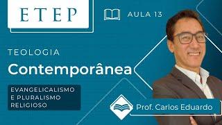 ETEP | Teologia Cristã | Aula 13: Evangelicalismo e Pluralismo Religioso - Rev. Carlos Eduardo