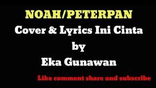 Noah - Ini Cinta Cover & Lyrics by Gunawan