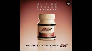 Million Dollar Weekends Addicted To Your Love