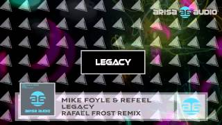 Mike Foyle & ReFeel - Legacy (Rafael Frost Remix)
