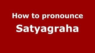 How to pronounce Satyagraha (Indian/India) - PronounceNames.com