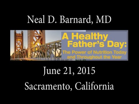Dr. Neal D. Barnard - Father's Day - The Power of Nutrition Today and Throughout the Year