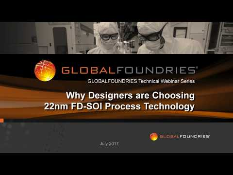 GLOBALFOUNDRIES Webinar - Why Designers are Choosing 22nm FD-SOI Process Technology