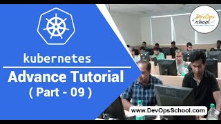 Kubernetes Advance Tutorial for Beginners with Demo 2020 ( Part 09 ) — By DevOpsSchool