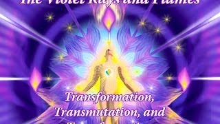 The Violet Rays and Flames of Transformation, Transmutation, and Transfiguration