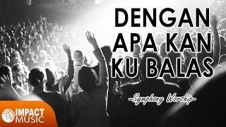 Video Symphony Worship - Dengan Apa Kan Ku Balas download MP3, 3GP, MP4, WEBM, AVI, FLV Agustus 2018