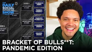 The Daily Show's Bracket of Bulls**t: Pandemic Edition | The Daily Social Distancing Show