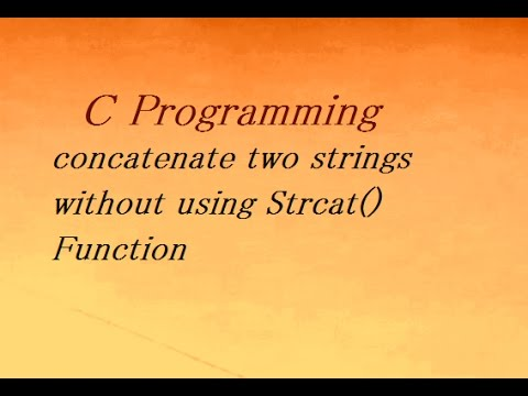 C Program To Concatenate Two Strings Without Using Strcat() Function