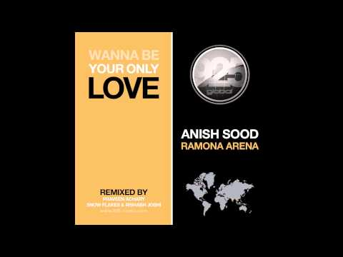 Anish Sood & Ramona ArenaWanna Be Your Only Love Original Mix