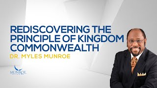 Rediscovering The Principle of Kingdom Commonwealth   Dr. Myles Munroe