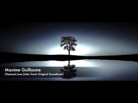 Maxime Guillaume - Chemical Love (John Travis Original Soundtrack)