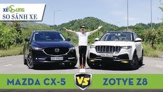 Zotye Z8 vs Mazda CX-5 2018: xe Trung Quốc có hay hơn xe Nhật?