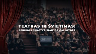 """Forumas """"Teatras Ir švietimas: Bendros Jungtys, Naujos Galimybės"""""""