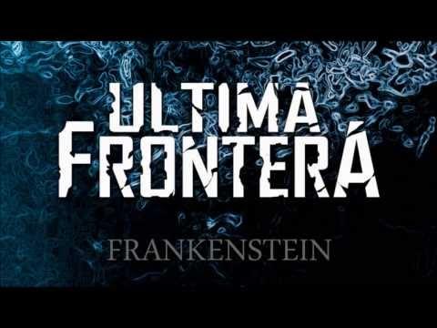 Ultima Frontera - Frankenstein