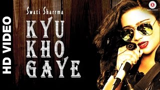Kyu Kho Gaye Official Video | Swati Sharrma | Raeth Band