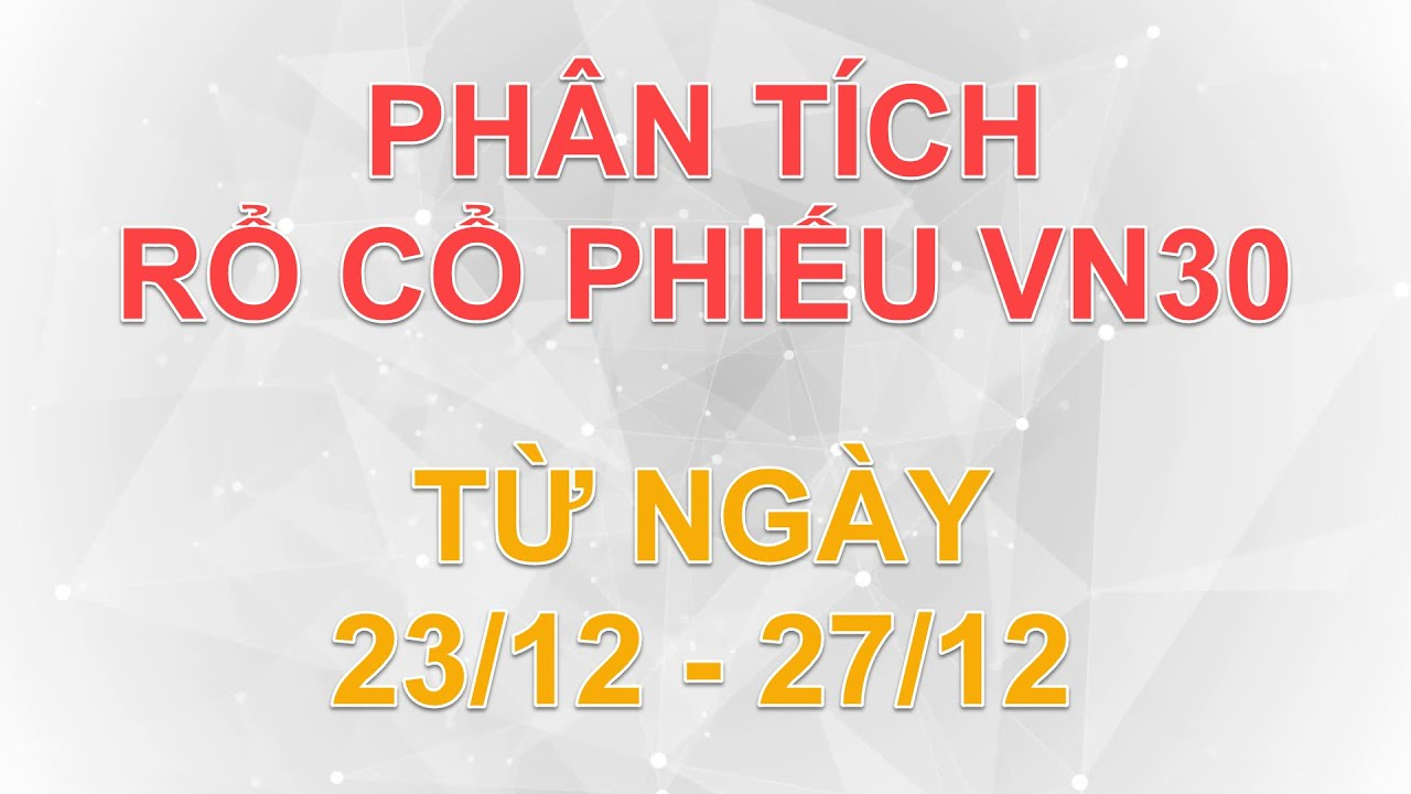 Phân tích rổ cổ phiếu VN30 từ ngày 23/12 – 27/12 | Lương Tuấn