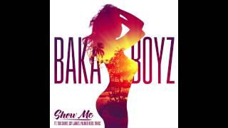 Baka Boyz - Show Me (Feat. Too Short, Palmer Reed, Guy James & Thurz)